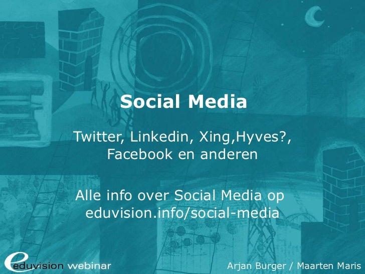 Social Media Twitter, Linkedin, Xing,Hyves?, Facebook en anderen Alle info over Social Media op  eduvision.info / social-m...