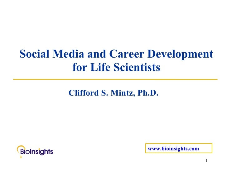 Social Media and Career Development for Life Scientists Clifford S. Mintz, Ph.D. www.bioinsights.com