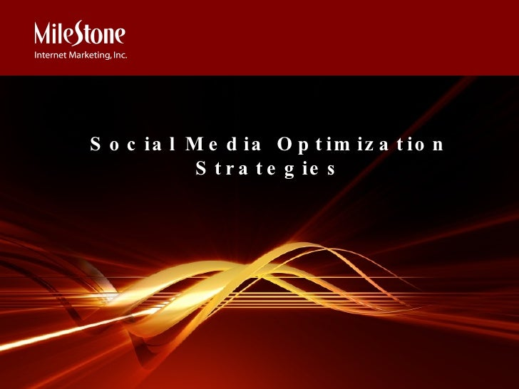<ul><ul><ul><li>Social Media Optimization Strategies </li></ul></ul></ul>