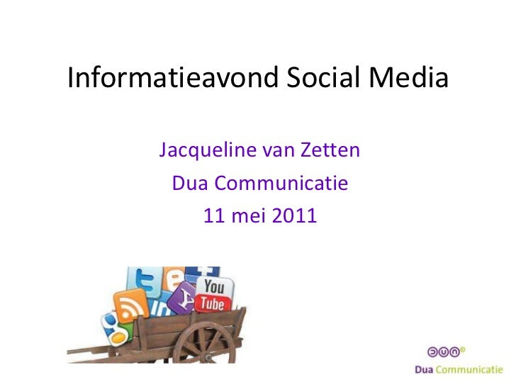 Informatieavond Social Media<br />Jacqueline van Zetten<br />Dua Communicatie<br />11 mei 2011<br />