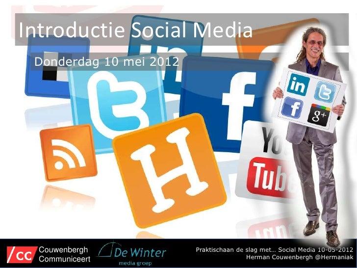 Introductie Social Media Donderdag 10 mei 2012  Couwenbergh            Praktischaan de slag met… Social Media 10-05-2012  ...