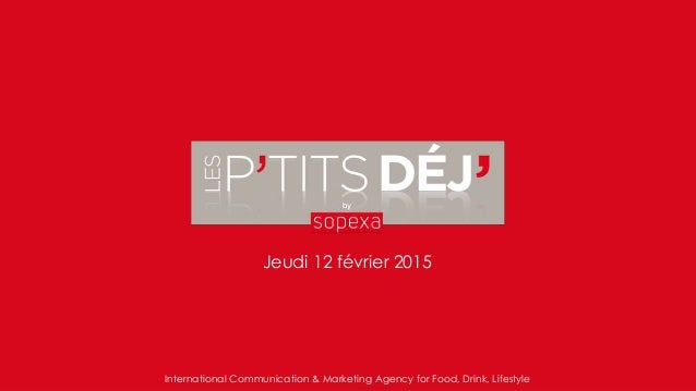 Jeudi 12 février 2015 International Communication & Marketing Agency for Food, Drink, Lifestyle