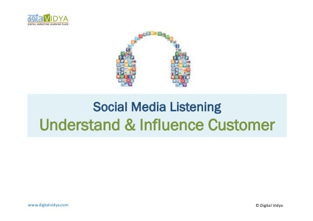 Social Media Listening      Understand & Influence Customerwww.digitalvidya.com	                              ©	  Digital	...