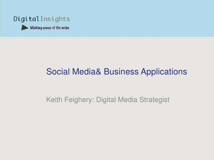 Social Media& Business Applications   Keith Feighery: Digital Media Strategist