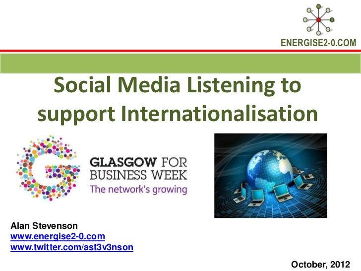 ENERGISE2-0.COM       Social Media Listening to     support InternationalisationAlan Stevensonwww.energise2-0.comwww.twitt...