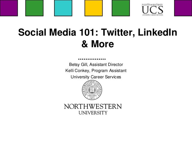 Social Media 101: Twitter, LinkedIn             & More           Betsy Gill, Assistant Director          Kelli Conkey, Pro...
