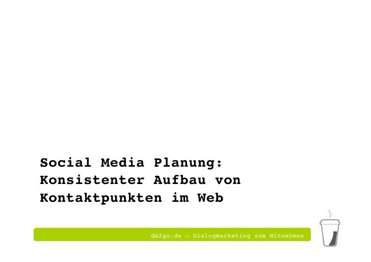 Social Media Planung: Konsistenter Aufbau von Kontaktpunkten im Web!              dm2go.de – Dialogmarketing zum Mitnehmen!