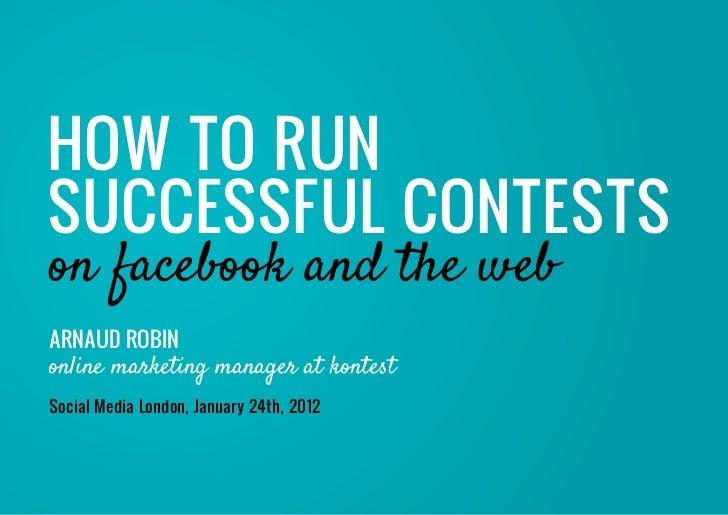 How to runSucceSSfuL conteStSon facebook and the webArnAud robinonline marketing manager at kontestSocial Media London, Ja...