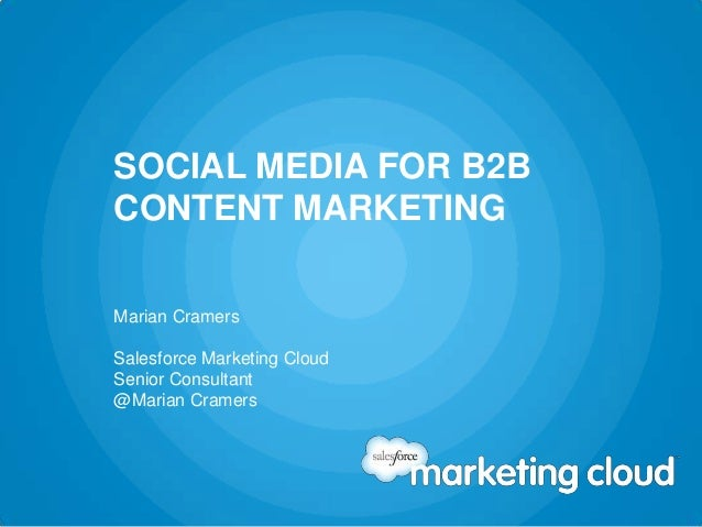 SOCIAL MEDIA FOR B2B CONTENT MARKETING Marian Cramers Salesforce Marketing Cloud Senior Consultant @Marian Cramers