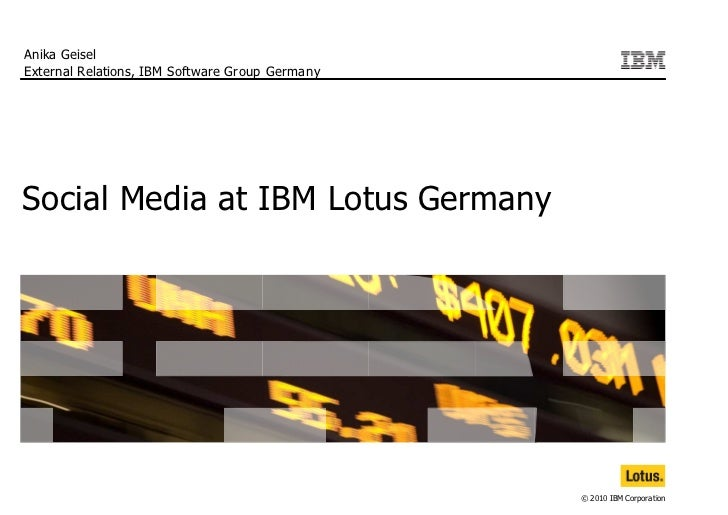 Anika Geisel External Relations, IBM Software Group Germany     Social Media at IBM Lotus Germany                         ...