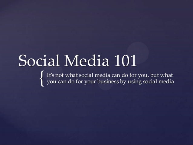 { Social Media 101 It's not what social media can do for you, but what you can do for your business by using social media