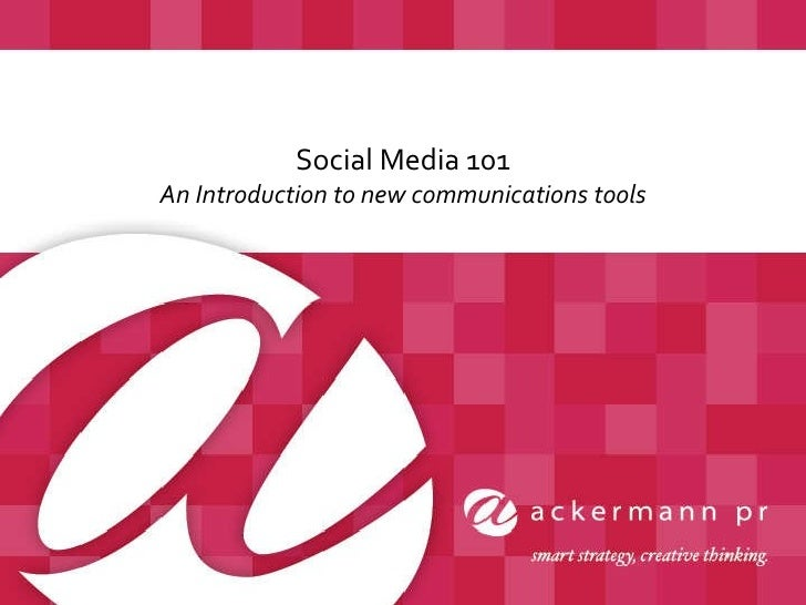 Social Media 101 An Introduction to new communications tools