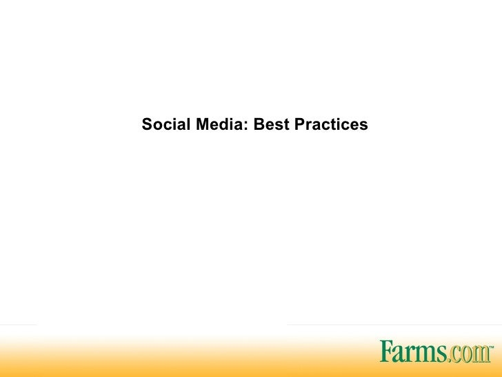 Social Media: Best Practices Social Media: Best Practices A look at the use of social media in agriculture
