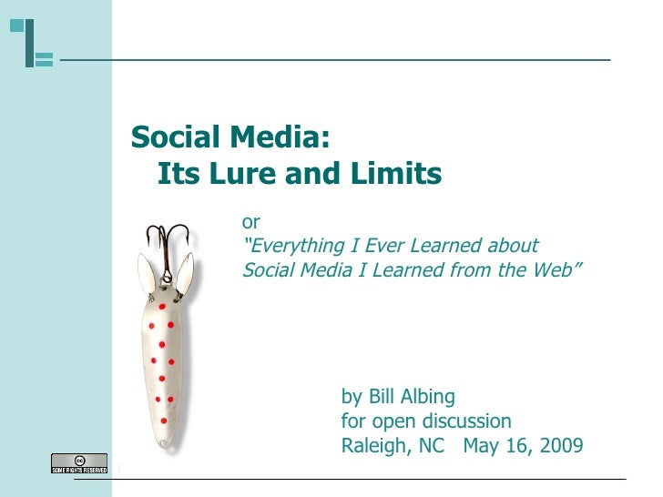 """Social Media:   Its Lure and Limits by Bill Albing for open discussion  Raleigh, NC  May 16, 2009 or """" Everything I Ever L..."""