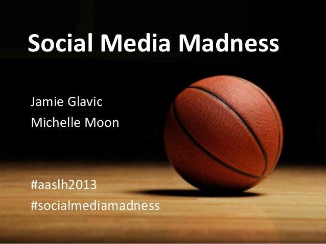 Social Media Madness Jamie Glavic Michelle Moon #aaslh2013 #socialmediamadness