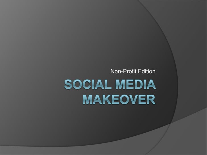 Social Media Makeover<br />Non-Profit Edition<br />