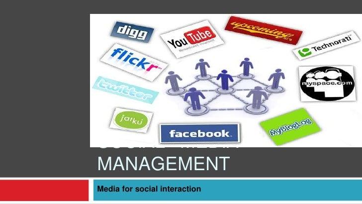 SOCIAL   MEDIA   MANAGEMENT<br />Media for social interaction<br />