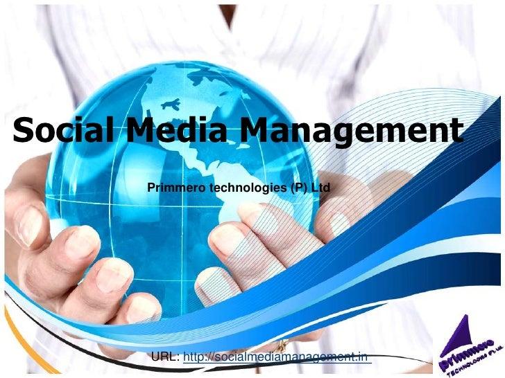 Social Media Management<br />Primmero technologies (P) Ltd<br />URL: http://socialmediamanagement.in <br />