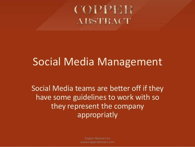 Social Media ManagementSocial Media teams are better off if they have some guidelines to work with so      they represent ...