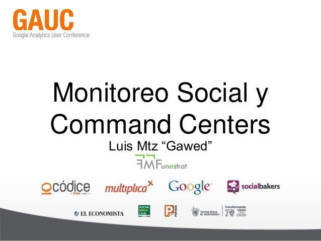 "Monitoreo Social y Command Centers Luis Mtz ""Gawed"""