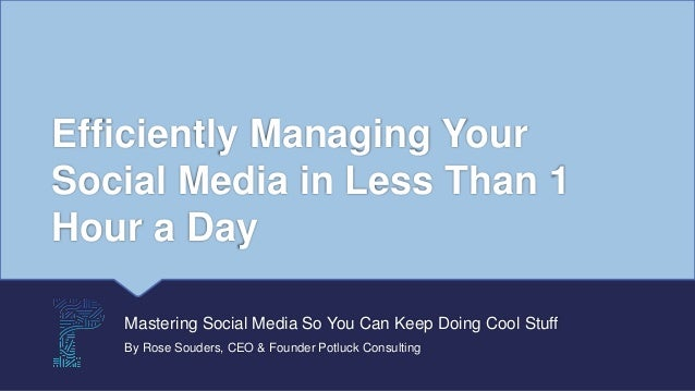 Efficiently Managing Your Social Media in Less Than 1 Hour a Day Mastering Social Media So You Can Keep Doing Cool Stuff B...
