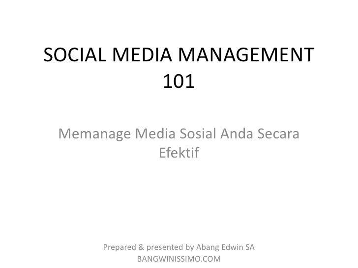 SOCIAL MEDIA MANAGEMENT           101 Memanage Media Sosial Anda Secara            Efektif       Prepared & presented by A...