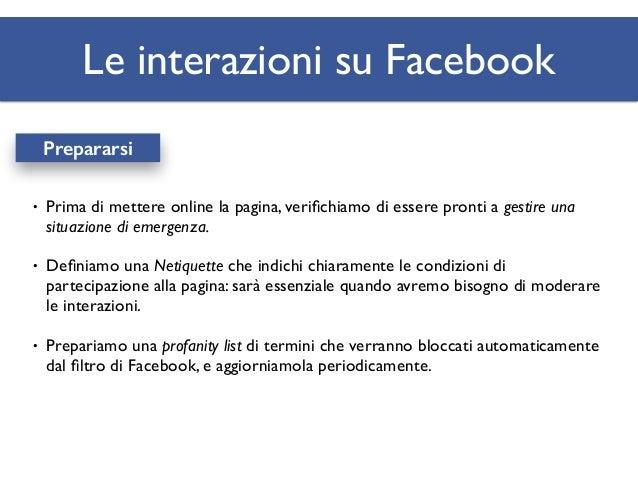 Le interazioni su Facebook Ogni fan è importante Rispondiamo a più persone possibile, qualunque sia l'interazione, taggand...