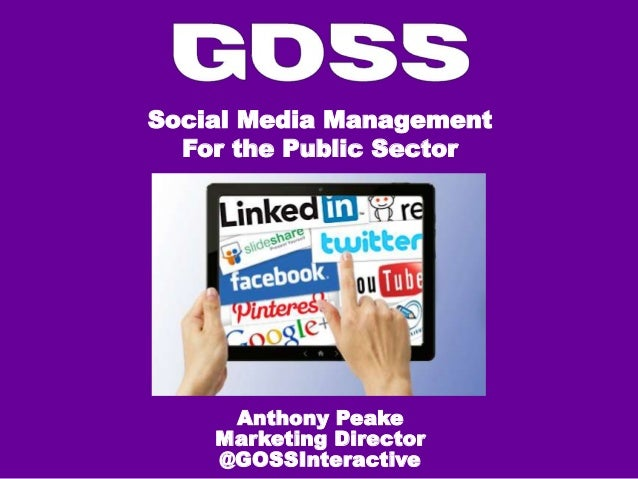 Social Media ManagementFor the Public SectorAnthony PeakeMarketing Director@GOSSInteractive