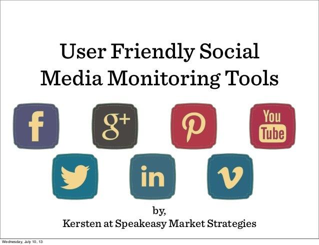User Friendly Social Media Monitoring Tools by, Kersten at Speakeasy Market Strategies Wednesday, July 10, 13