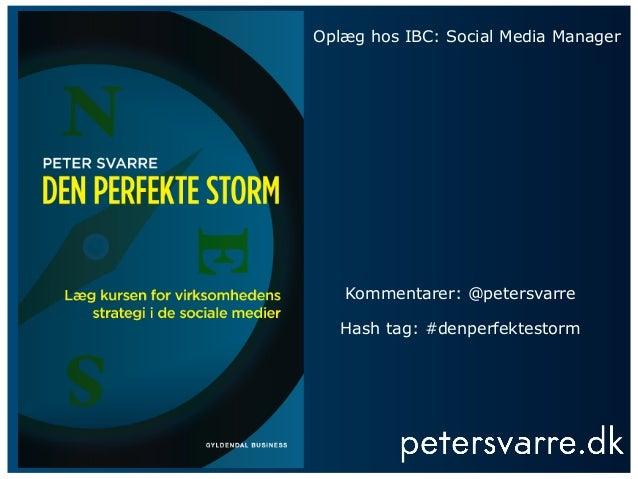 Oplæg hos IBC: Social Media Manager  Kommentarer: @petersvarre Hash tag: #denperfektestorm