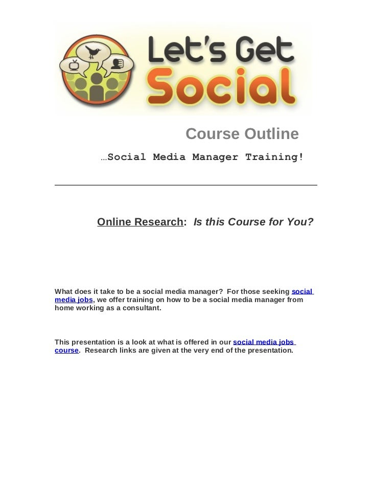 Course Outline             …Social Media Manager Training!            Online Research: Is this Course for You?What does it...