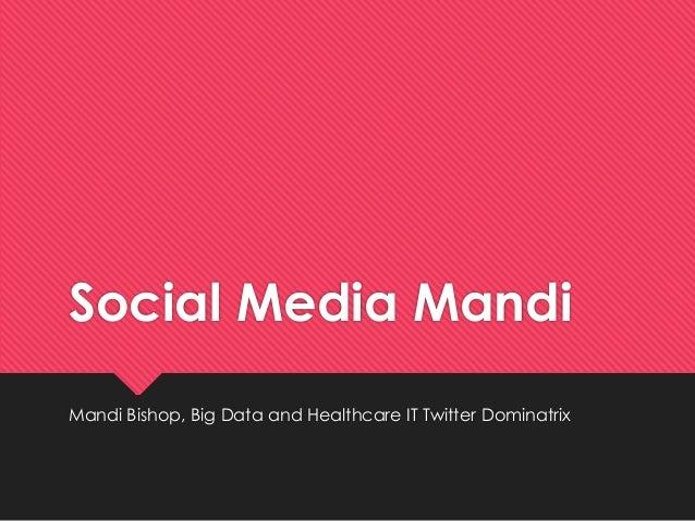 Social Media Mandi Mandi Bishop, Big Data and Healthcare IT Twitter Dominatrix