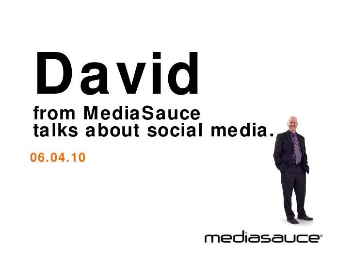 David   from MediaSauce  talks about social media. 06.04.10