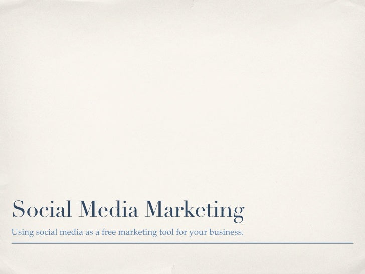 Social Media Marketing Using social media as a free marketing tool for your business.