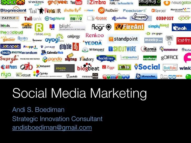 Social Media Marketing Andi S. Boediman Strategic Innovation Consultant andisboediman@gmail.com