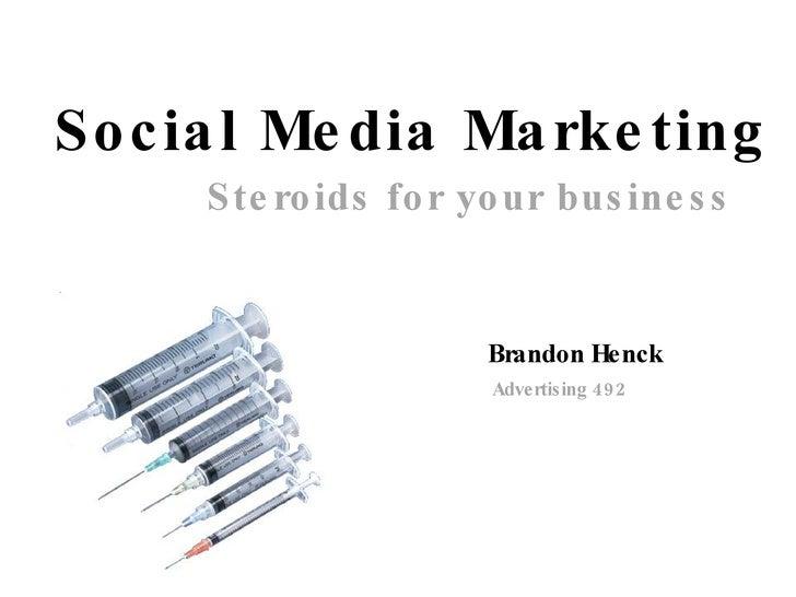 Social Media Marketing Steroids for your business Brandon Henck Advertising 492