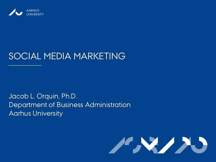AARHUS     UNIVERSITYSOCIAL MEDIA MARKETINGJacob L. Orquin, Ph.D.Department of Business AdministrationAarhus University   ...