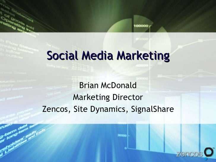 Social Media Marketing Brian McDonald Marketing Director Zencos, Site Dynamics, SignalShare