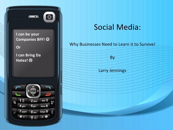 Social Media: Why Businesses Need to Learn it to Survive! By Larry Jennings I can be your Companies BFF!   Or I can Bring...