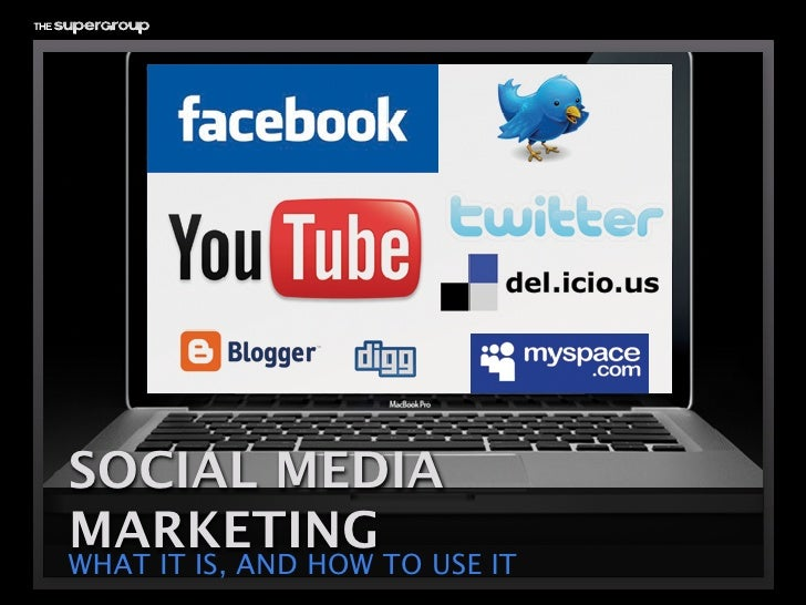 SOCIAL MEDIA MARKETING WHAT IT IS, AND HOW TO USE IT