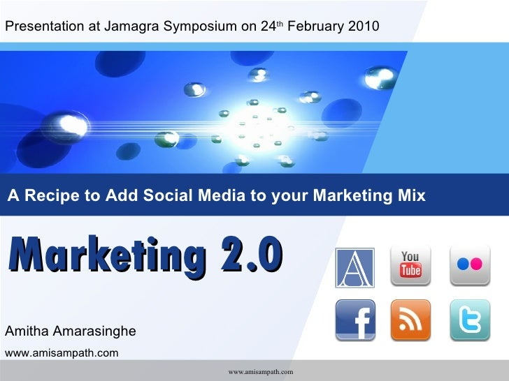 Marketing 2.0 A Recipe to Add Social Media to your Marketing Mix Amitha Amarasinghe www.amisampath.com Presentation at Jam...