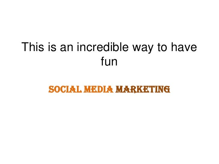 This is an incredible way to have fun<br />Social Media Marketing<br />