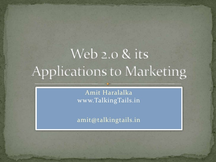 Web 2.0 & its Applications to Marketing<br />Amit Haralalkawww.TalkingTails.in<br />amit@talkingtails.in<br />