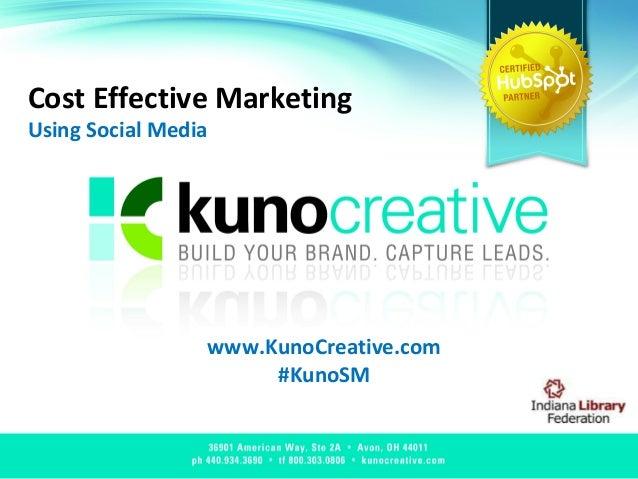 Cost Effective Marketing Using Social Media www.KunoCreative.com #KunoSM