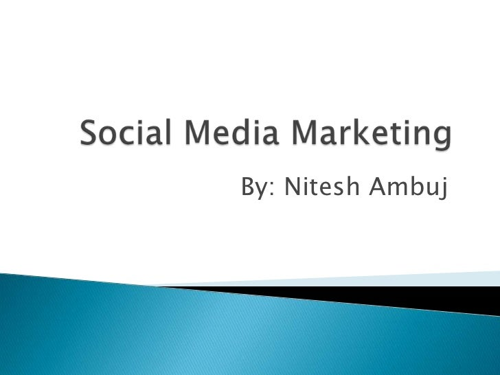 Social Media Marketing<br />By: Nitesh Ambuj<br />