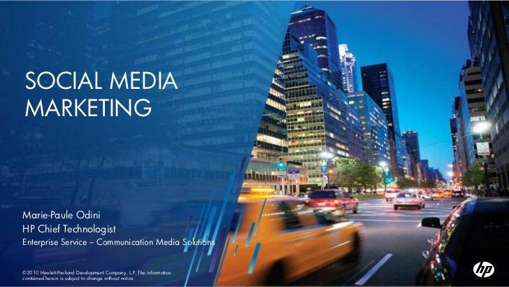 SOCIAL MEDIAMARKETINGMarie-Paule OdiniHP Chief TechnologistEnterprise Service – Communication Media Solutions©2010 Hewlett...