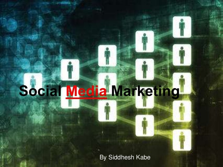 Social Media Marketing<br />By SiddheshKabe<br />