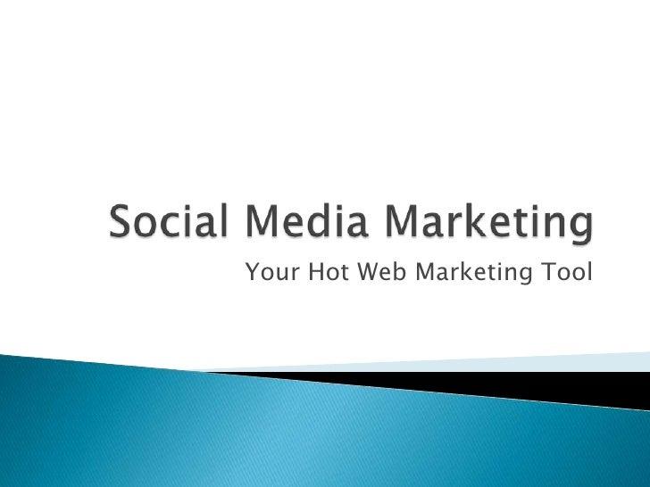 Social Media Marketing<br />Your Hot Web Marketing Tool<br />