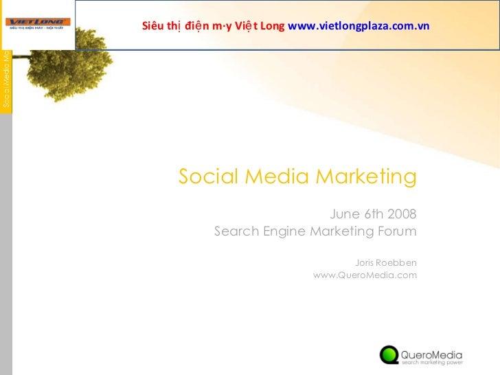 Social Media Marketing <ul><li>June 6th 2008 </li></ul><ul><li>Search Engine Marketing Forum </li></ul><ul><li>Joris Roebb...