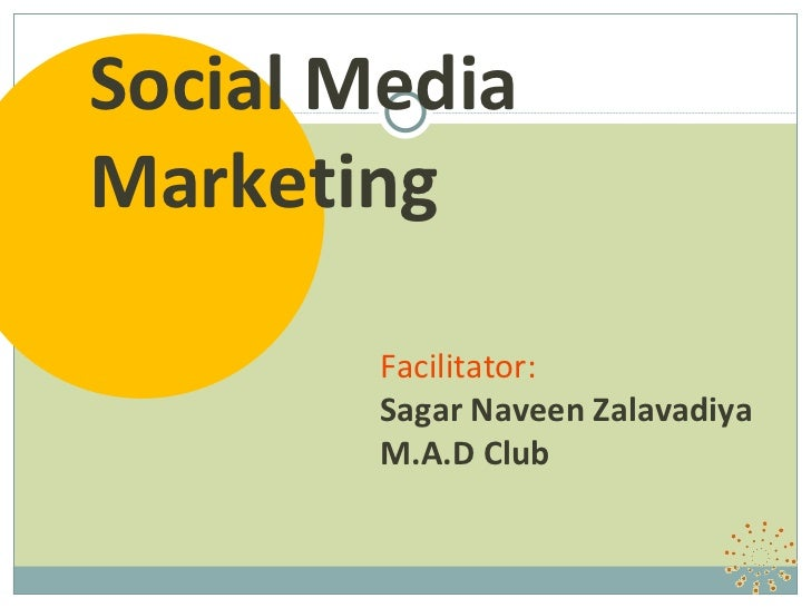Social Media Marketing Facilitator: Sagar Naveen Zalavadiya M.A.D Club